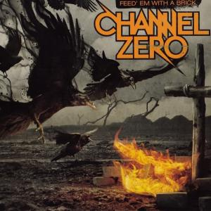 Channel Zero - Feed' Em With A Brick (2011)