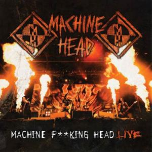 Machine Head - Machine Fucking Head Live (2012)